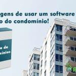 10 vantagens de usar um software de gestão do condomínio